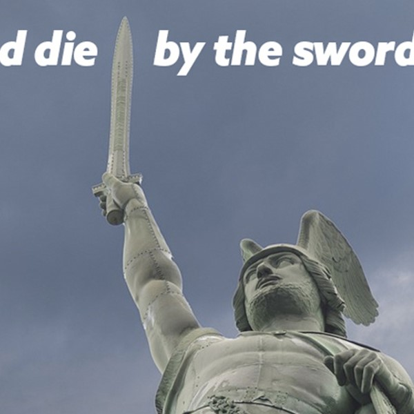 Live and die by the sword